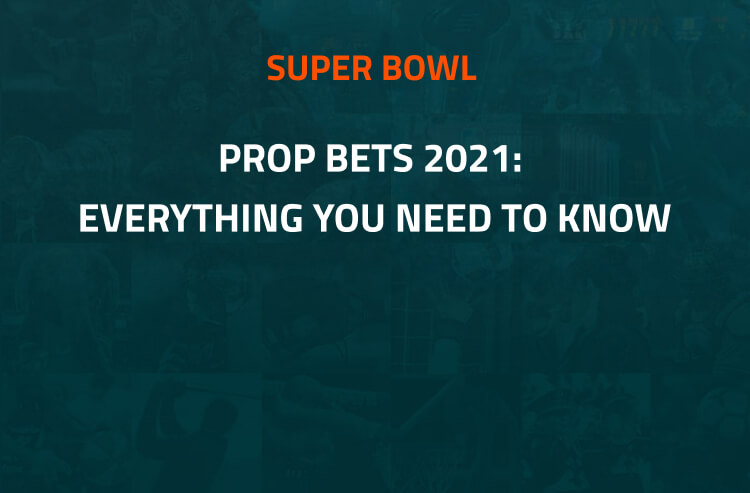 How To Bet - Super Bowl Prop Bets 2021: Everything you Need to Know