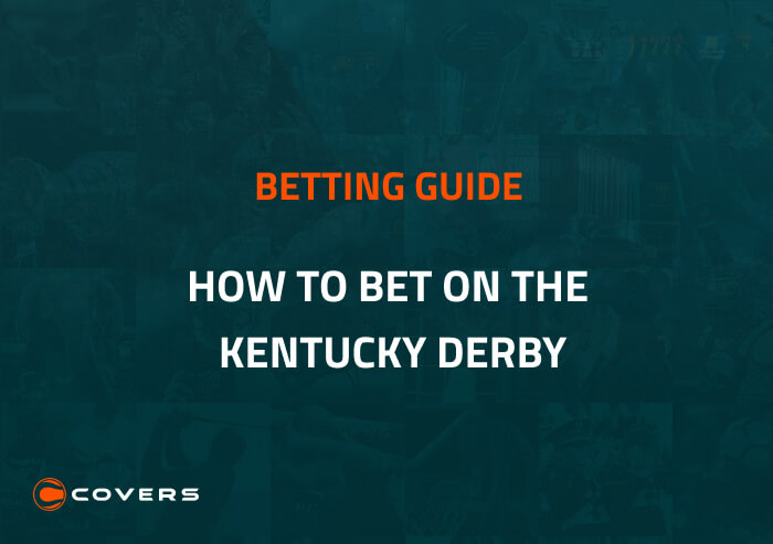 How To Bet - How to Bet on the Kentucky Derby: Bet Types, Tips & More